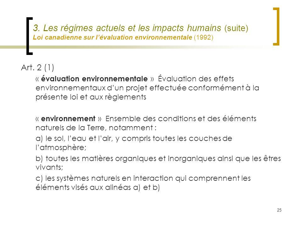 25 3. Les régimes actuels et les impacts humains (suite) Loi canadienne sur lévaluation environnementale (1992) Art. 2 (1) « évaluation environnementa