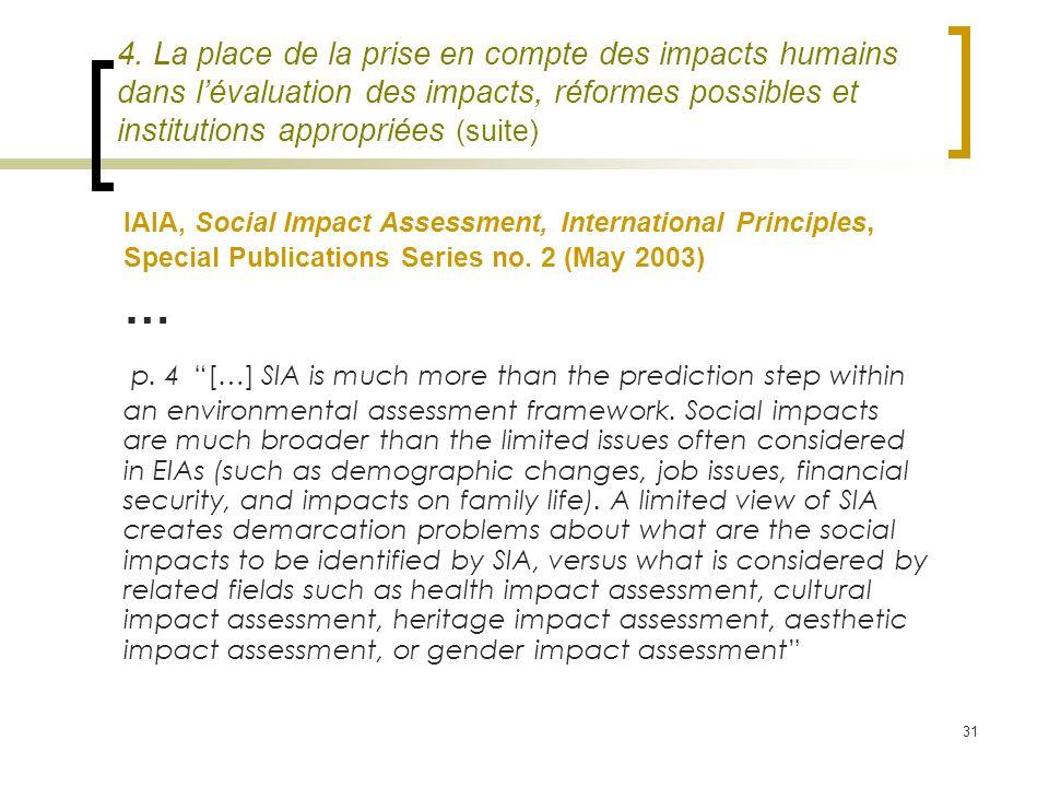 31 4. La place de la prise en compte des impacts humains dans lévaluation des impacts, réformes possibles et institutions appropriées (suite) IAIA, So