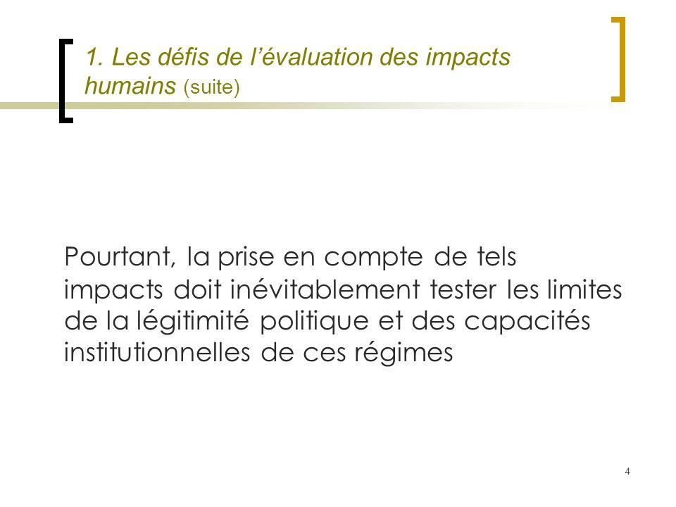 4 1. Les défis de lévaluation des impacts humains (suite) Pourtant, la prise en compte de tels impacts doit inévitablement tester les limites de la lé