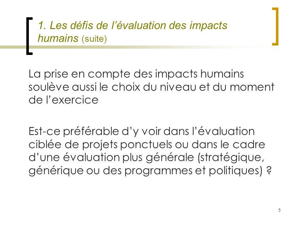 5 1. Les défis de lévaluation des impacts humains (suite) La prise en compte des impacts humains soulève aussi le choix du niveau et du moment de lexe