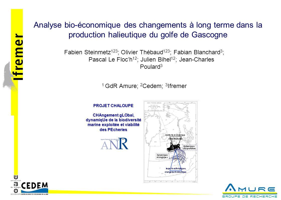 Analyse bio-économique des changements à long terme dans la production halieutique du golfe de Gascogne Fabien Steinmetz 123 ; Olivier Thébaud 123 ; F