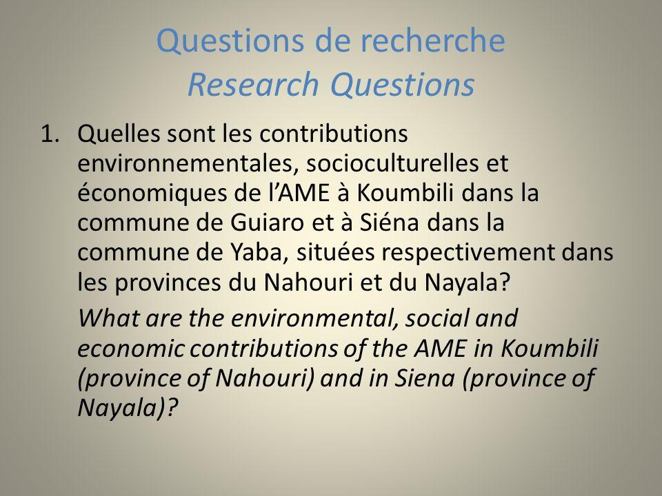 Questions de recherche Research Questions 1.Quelles sont les contributions environnementales, socioculturelles et économiques de lAME à Koumbili dans la commune de Guiaro et à Siéna dans la commune de Yaba, situées respectivement dans les provinces du Nahouri et du Nayala.