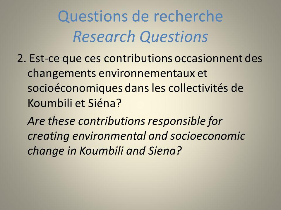 Questions de recherche Research Questions 2. Est-ce que ces contributions occasionnent des changements environnementaux et socioéconomiques dans les c