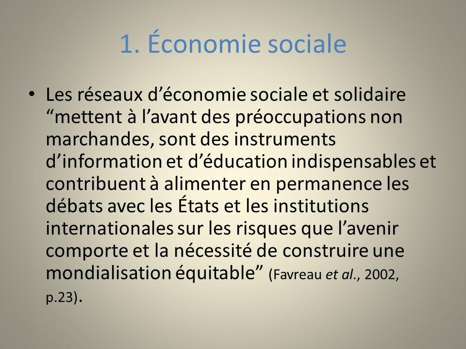 1. Économie sociale Les réseaux déconomie sociale et solidaire mettent à lavant des préoccupations non marchandes, sont des instruments dinformation e