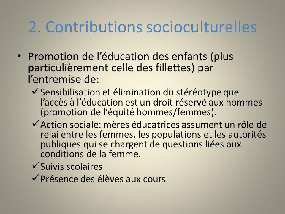 2. Contributions socioculturelles Promotion de léducation des enfants (plus particulièrement celle des fillettes) par lentremise de: Sensibilisation e