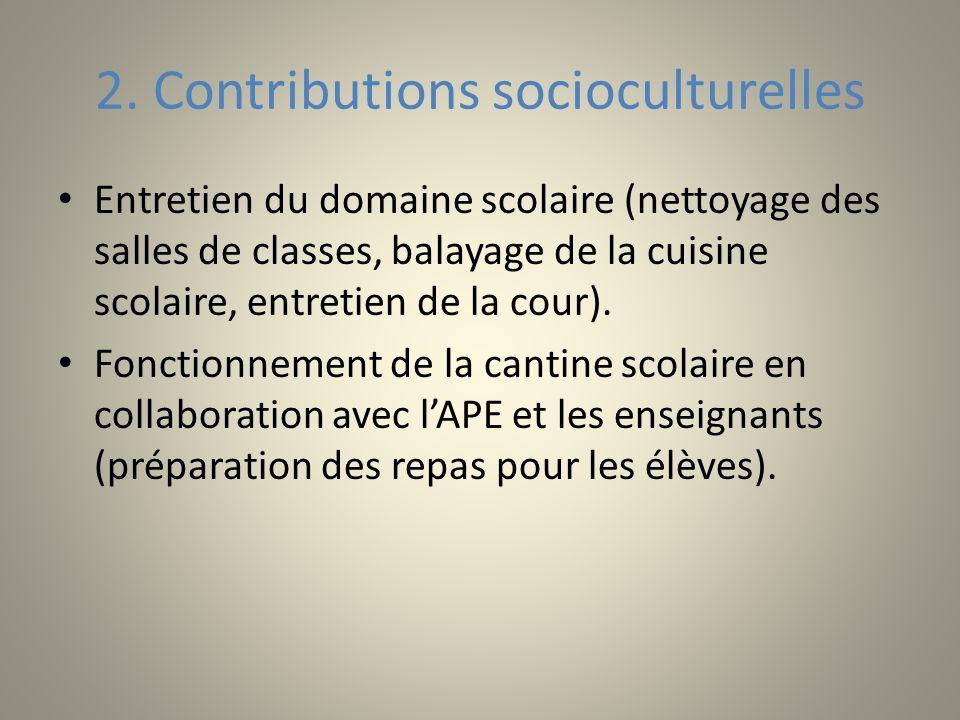 2. Contributions socioculturelles Entretien du domaine scolaire (nettoyage des salles de classes, balayage de la cuisine scolaire, entretien de la cou