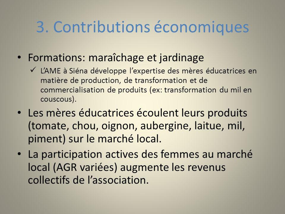 3. Contributions économiques Formations: maraîchage et jardinage LAME à Siéna développe lexpertise des mères éducatrices en matière de production, de
