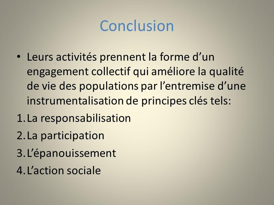 Conclusion Leurs activités prennent la forme dun engagement collectif qui améliore la qualité de vie des populations par lentremise dune instrumentali