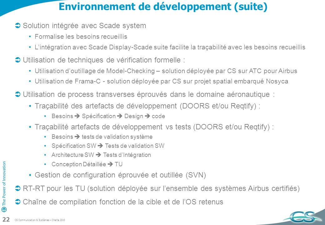 CS Communication & Systèmes – Charte 2010 22 Environnement de développement (suite) Solution intégrée avec Scade system Formalise les besoins recueill