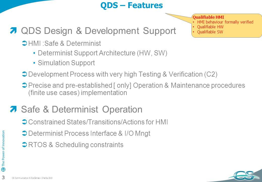 CS Communication & Systèmes – Charte 2010 3 QDS – Features QDS Design & Development Support HMI :Safe & Determinist Determinist Support Architecture (