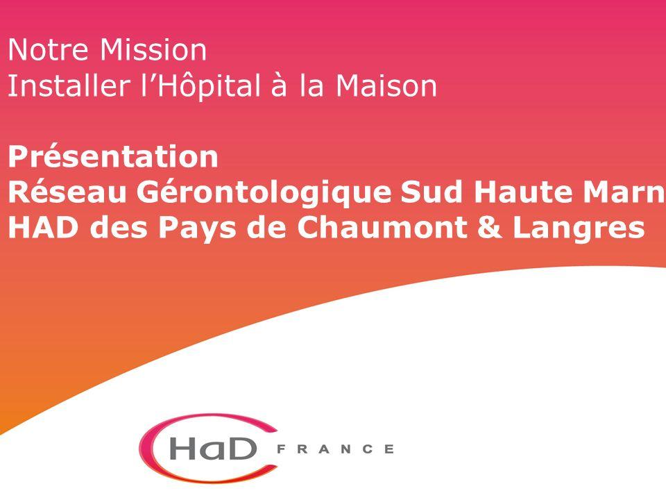 Notre Mission Installer lHôpital à la Maison Pr é sentation R é seau G é rontologique Sud Haute Marne HAD des Pays de Chaumont & Langres