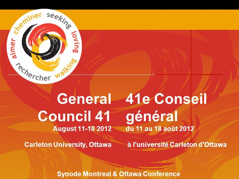 General Council 41 August 11-18 2012 Carleton University, Ottawa 41e Conseil général du 11 au 18 août 2012 à l université Carleton d Ottawa Synode Montreal & Ottawa Conference