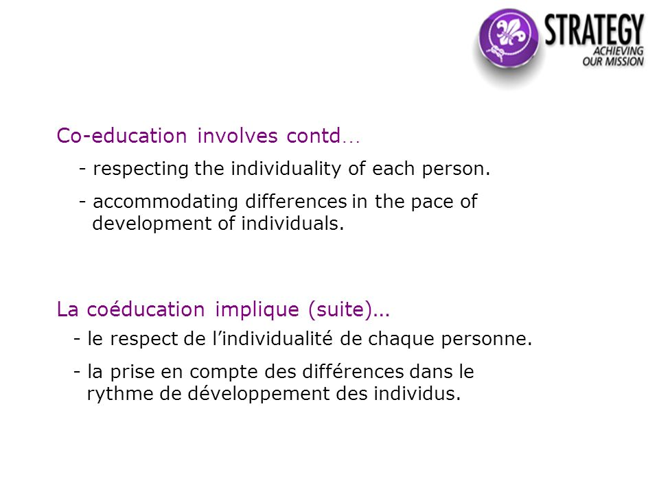 Co-education involves contd … - respecting the individuality of each person. - accommodating differences in the pace of development of individuals. La