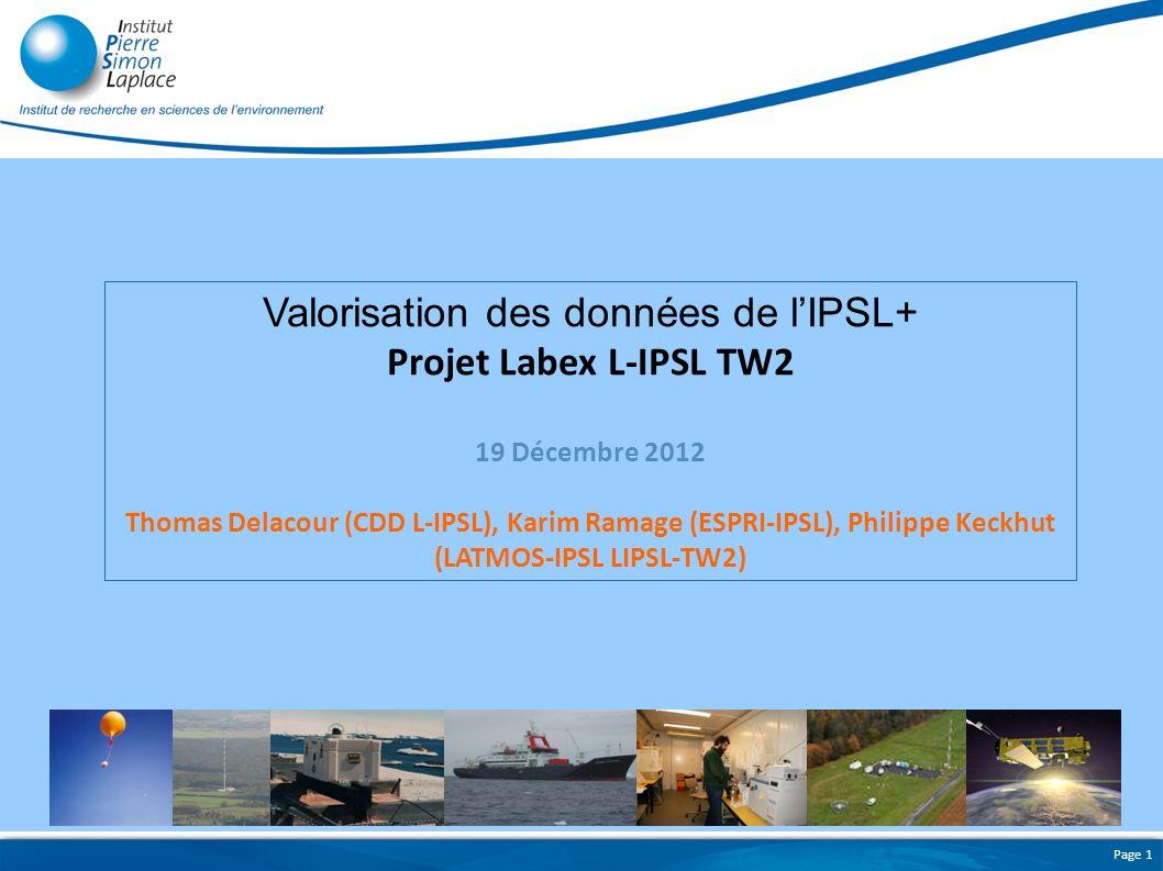 Page 1 Valorisation des données de lIPSL+ Projet Labex L-IPSL TW2 19 Décembre 2012 Thomas Delacour (CDD L-IPSL), Karim Ramage (ESPRI-IPSL), Philippe K