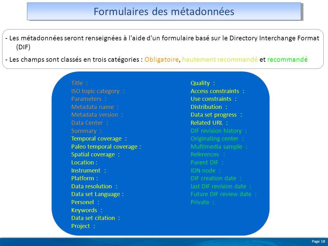 Page 18 - Les métadonnées seront renseignées à l'aide d'un formulaire basé sur le Directory Interchange Format (DIF) - Les champs sont classés en troi