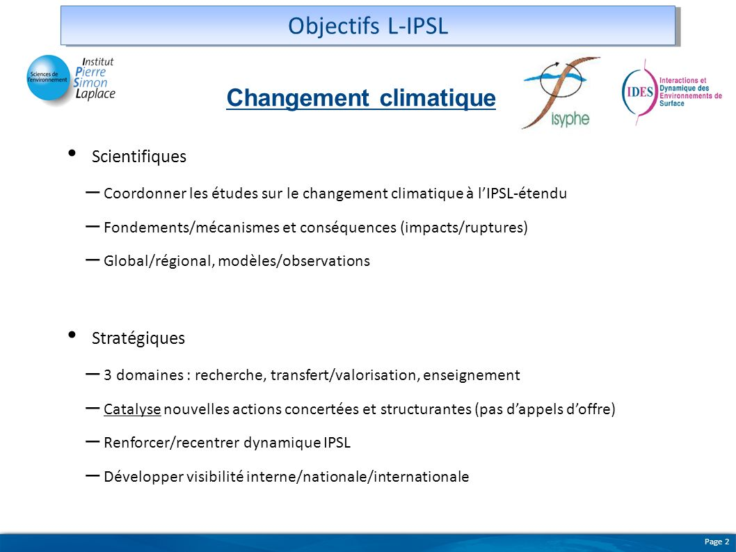 Page 2 Scientifiques – Coordonner les études sur le changement climatique à lIPSL-étendu – Fondements/mécanismes et conséquences (impacts/ruptures) –