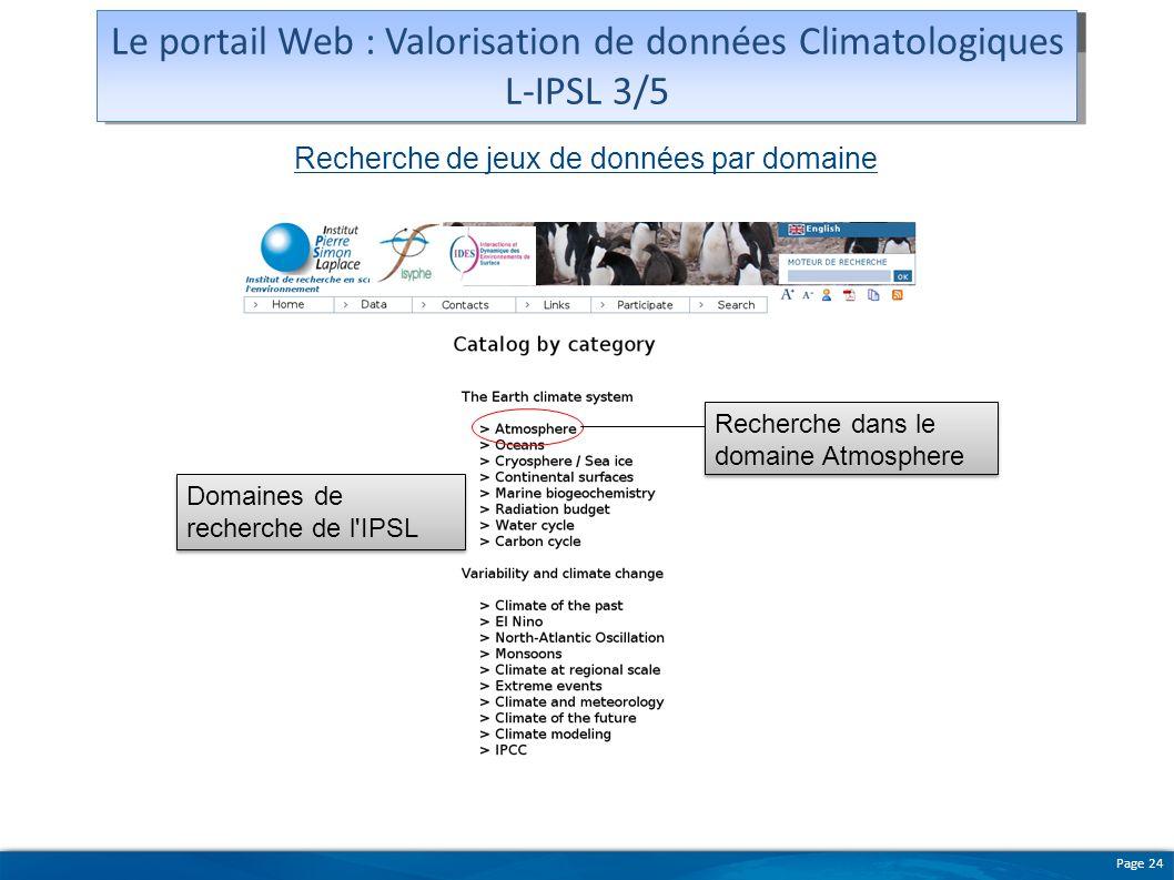 Page 24 Domaines de recherche de l'IPSL Recherche de jeux de données par domaine Recherche dans le domaine Atmosphere Maquette du portail Le portail W