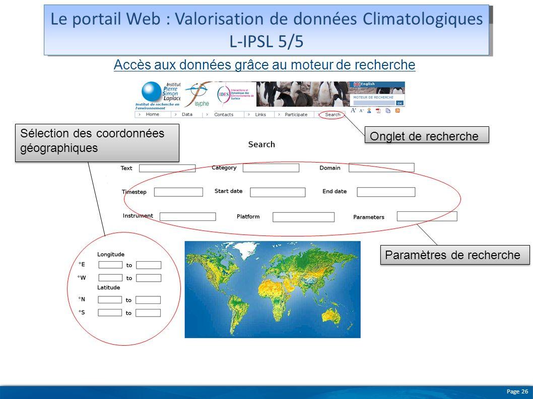 Page 26 Sélection des coordonnées géographiques Accès aux données grâce au moteur de recherche Paramètres de recherche Maquette du portail Le portail