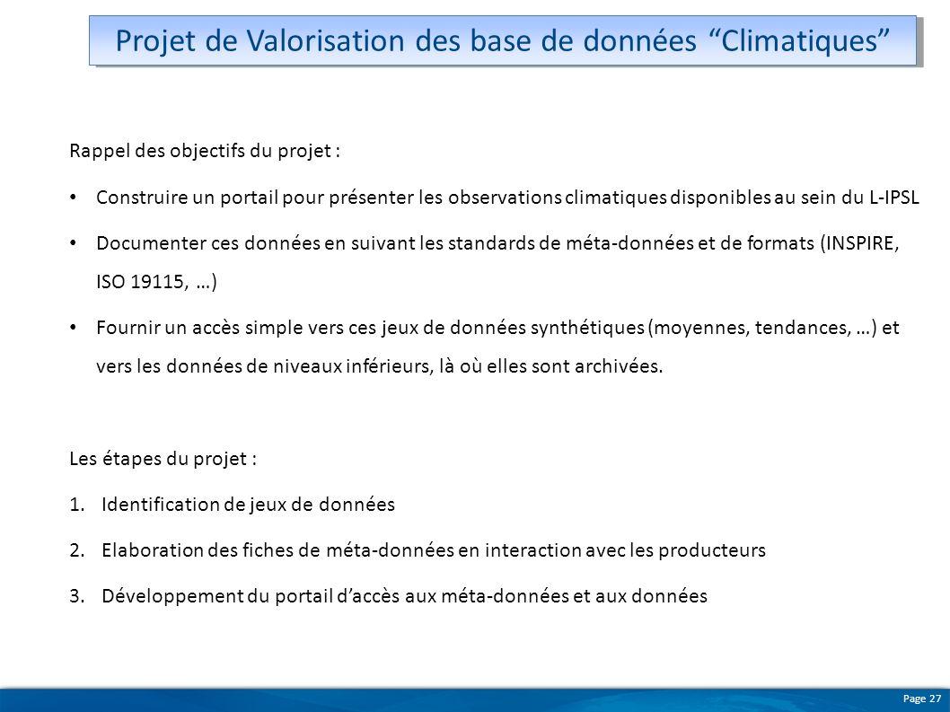 Page 27 Rappel des objectifs du projet : Construire un portail pour présenter les observations climatiques disponibles au sein du L-IPSL Documenter ce