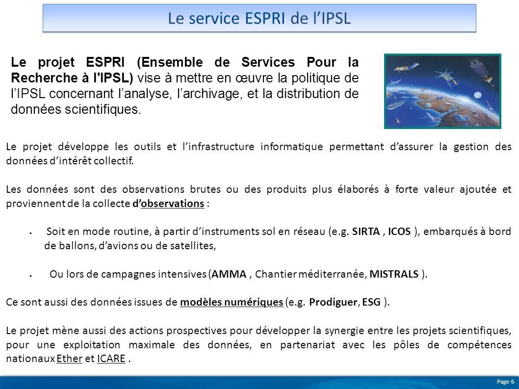 Page 6 Le projet ESPRI (Ensemble de Services Pour la Recherche à l'IPSL) vise à mettre en œuvre la politique de lIPSL concernant lanalyse, larchivage,