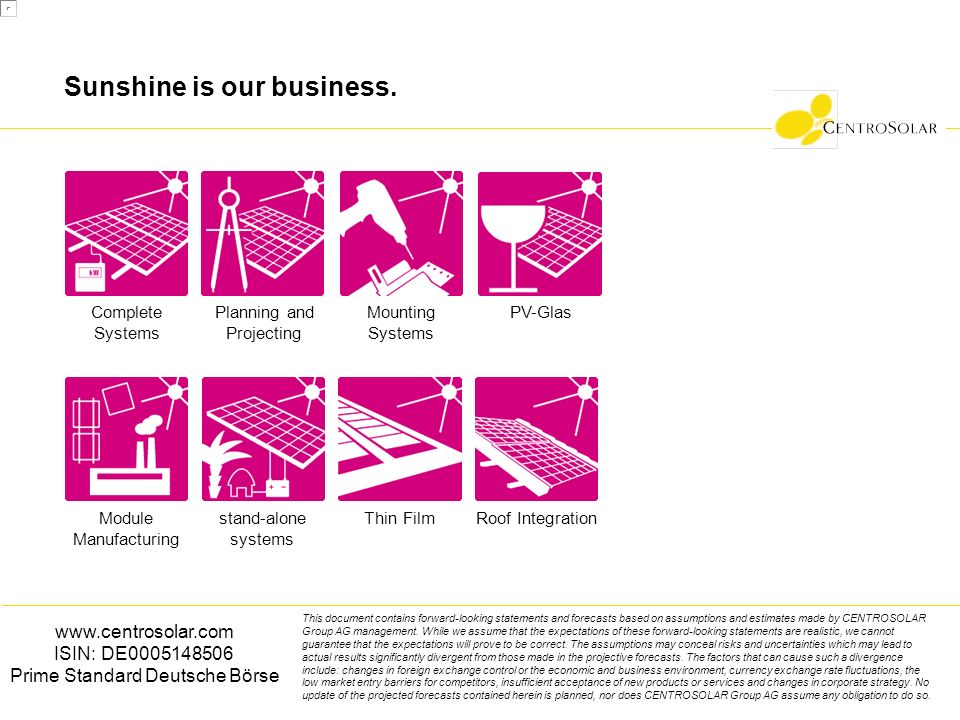 Sunshine is our business. www.centrosolar.com ISIN: DE0005148506 Prime Standard Deutsche Börse This document contains forward-looking statements and f