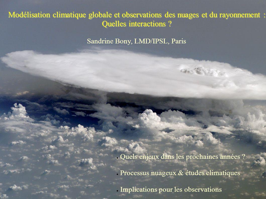 Modélisation climatique globale et observations des nuages et du rayonnement : Quelles interactions .