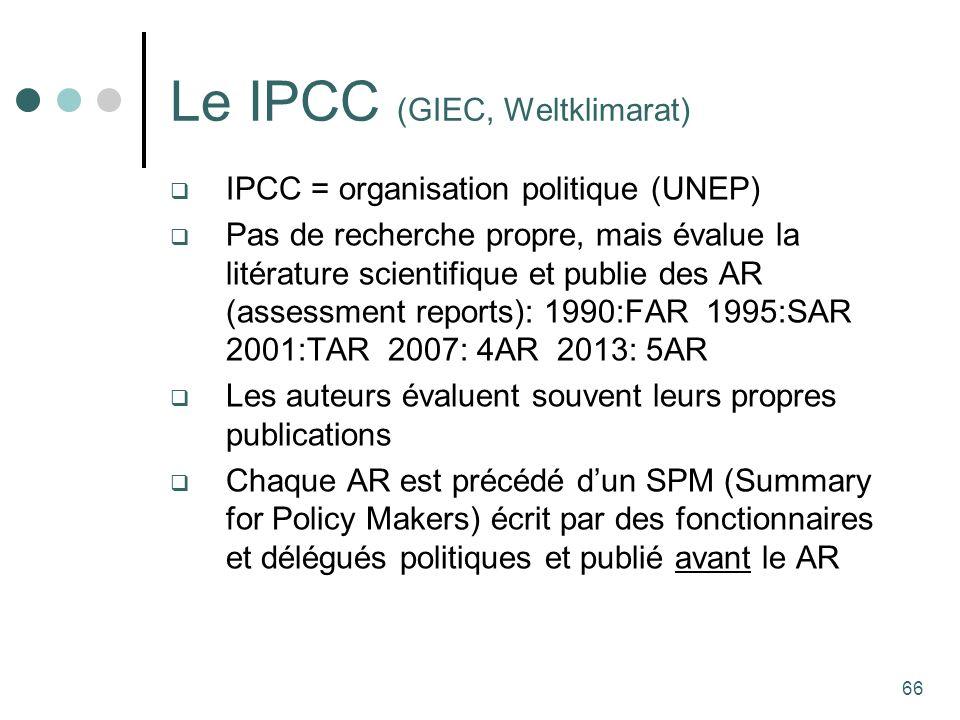 66 Le IPCC (GIEC, Weltklimarat) IPCC = organisation politique (UNEP) Pas de recherche propre, mais évalue la litérature scientifique et publie des AR (assessment reports): 1990:FAR 1995:SAR 2001:TAR 2007: 4AR 2013: 5AR Les auteurs évaluent souvent leurs propres publications Chaque AR est précédé dun SPM (Summary for Policy Makers) écrit par des fonctionnaires et délégués politiques et publié avant le AR
