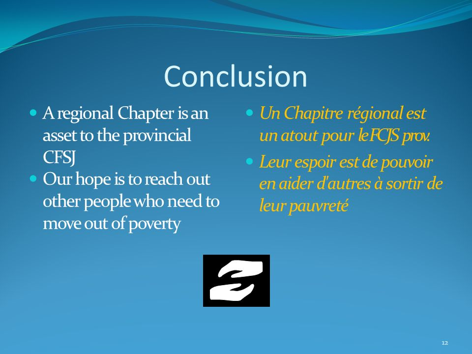 Conclusion A regional Chapter is an asset to the provincial CFSJ Our hope is to reach out other people who need to move out of poverty Un Chapitre rég