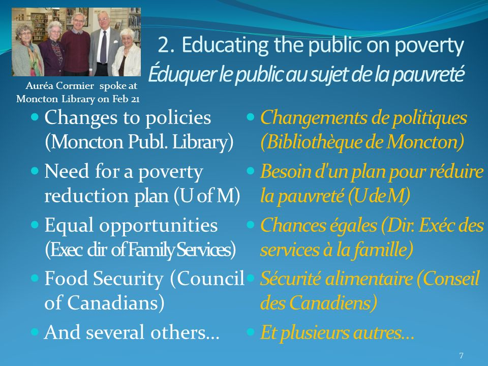 2. Educating the public on poverty Éduquer le public au sujet de la pauvreté Changes to policies (Moncton Publ. Library) Need for a poverty reduction