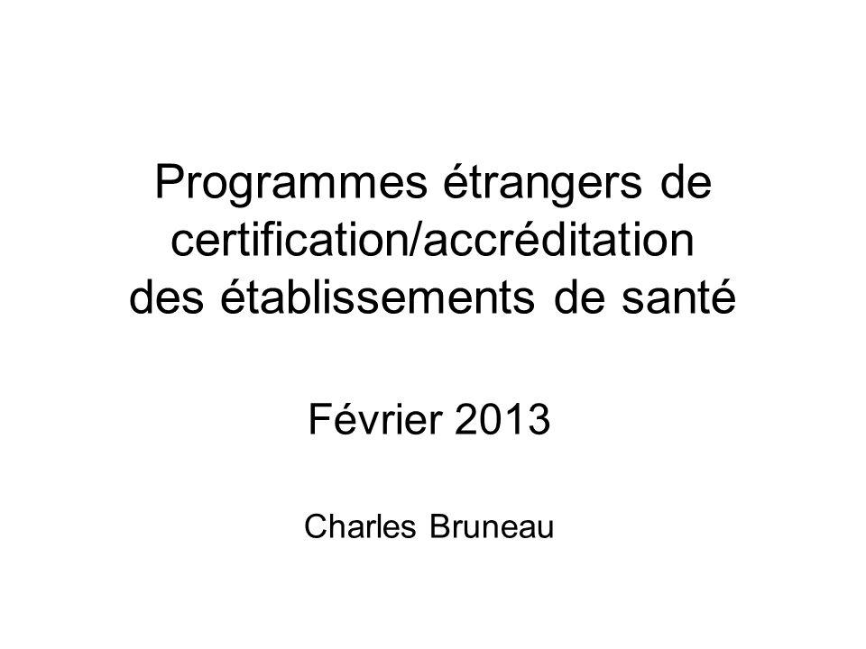 Programmes étrangers de certification/accréditation des établissements de santé Février 2013 Charles Bruneau