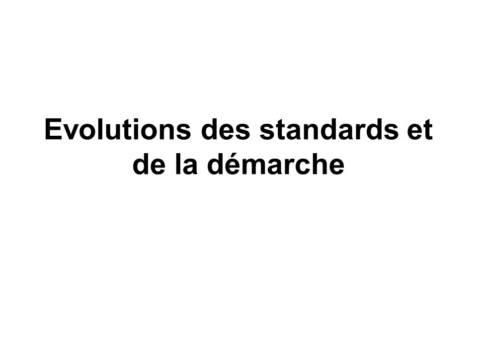 Evolutions des standards et de la démarche