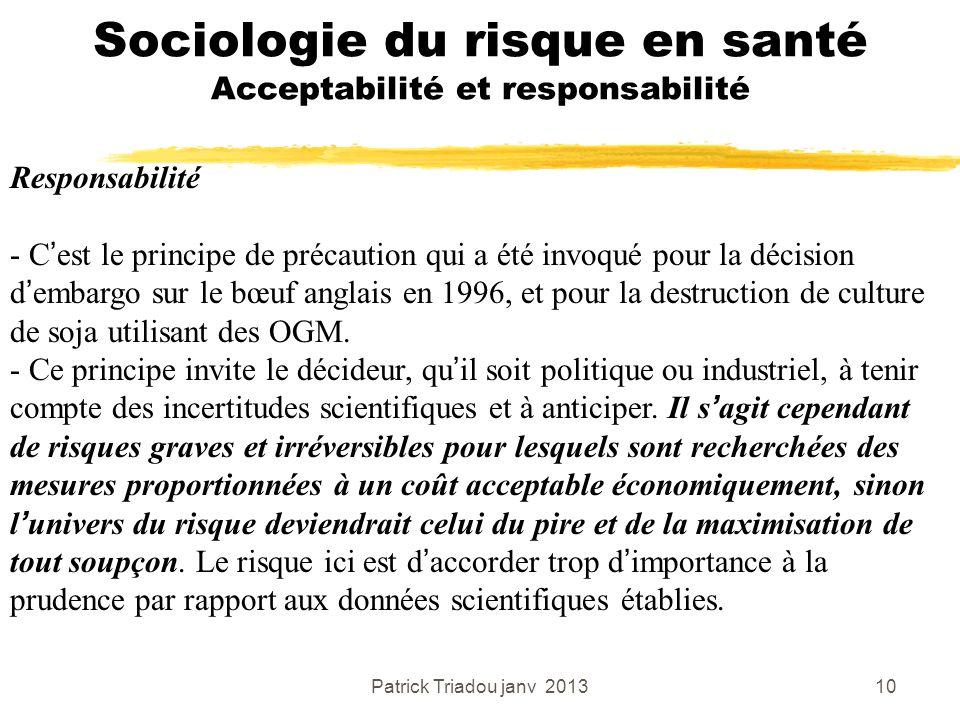Patrick Triadou janv 201310 Sociologie du risque en santé Acceptabilité et responsabilité Responsabilité - Cest le principe de précaution qui a été in