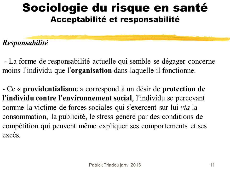Patrick Triadou janv 201311 Sociologie du risque en santé Acceptabilité et responsabilité Responsabilité - La forme de responsabilité actuelle qui sem