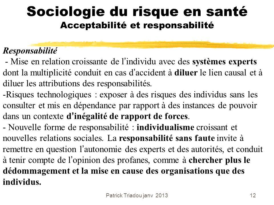 Patrick Triadou janv 201312 Sociologie du risque en santé Acceptabilité et responsabilité Responsabilité - Mise en relation croissante de lindividu av