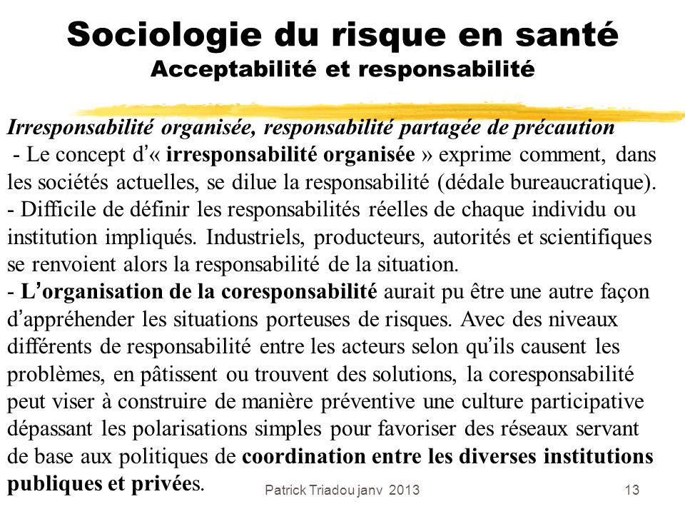 Patrick Triadou janv 201313 Sociologie du risque en santé Acceptabilité et responsabilité Irresponsabilité organisée, responsabilité partagée de préca