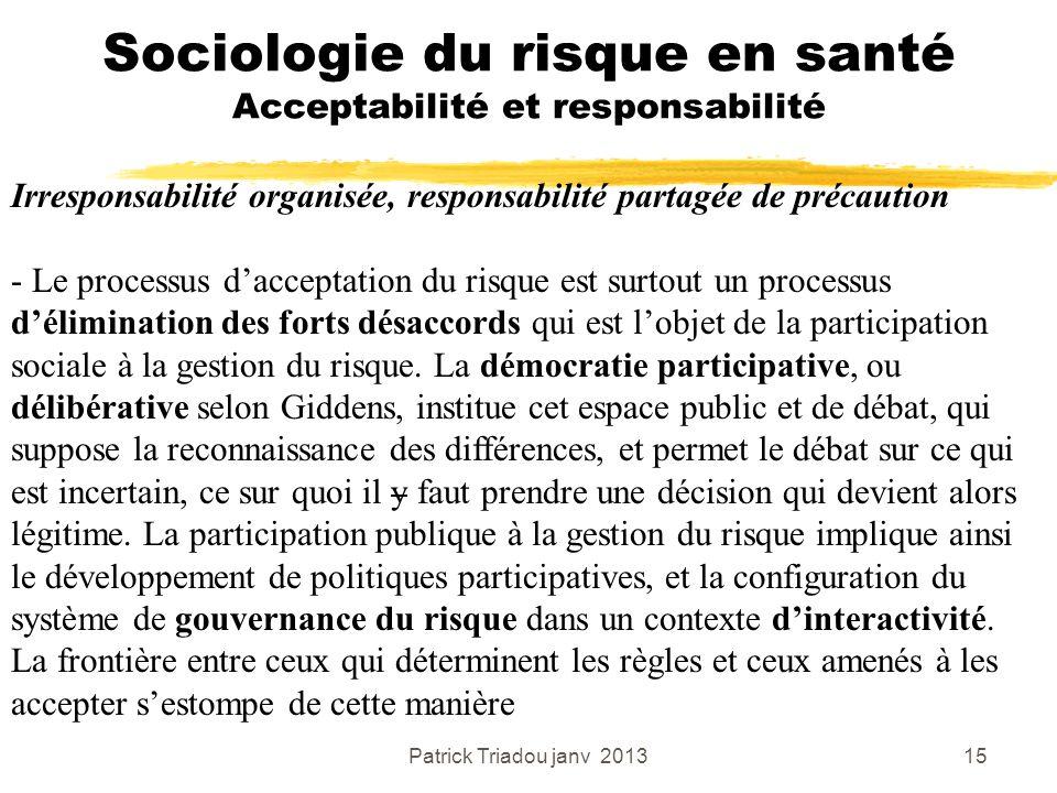 Patrick Triadou janv 201315 Sociologie du risque en santé Acceptabilité et responsabilité Irresponsabilité organisée, responsabilité partagée de préca