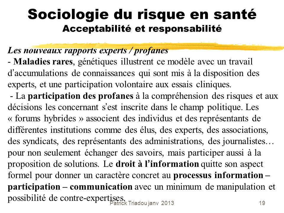 Patrick Triadou janv 201319 Sociologie du risque en santé Acceptabilité et responsabilité Les nouveaux rapports experts / profanes - Maladies rares, g