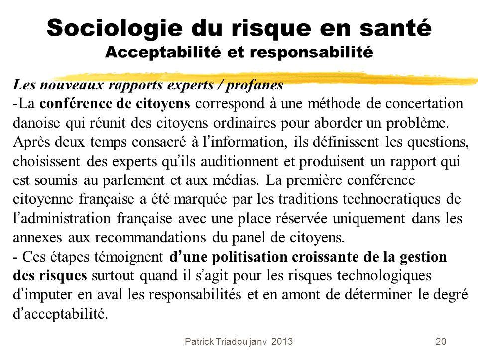 Patrick Triadou janv 201320 Sociologie du risque en santé Acceptabilité et responsabilité Les nouveaux rapports experts / profanes -La conférence de c