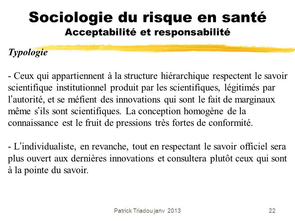 Patrick Triadou janv 201322 Sociologie du risque en santé Acceptabilité et responsabilité Typologie - Ceux qui appartiennent à la structure hiérarchiq