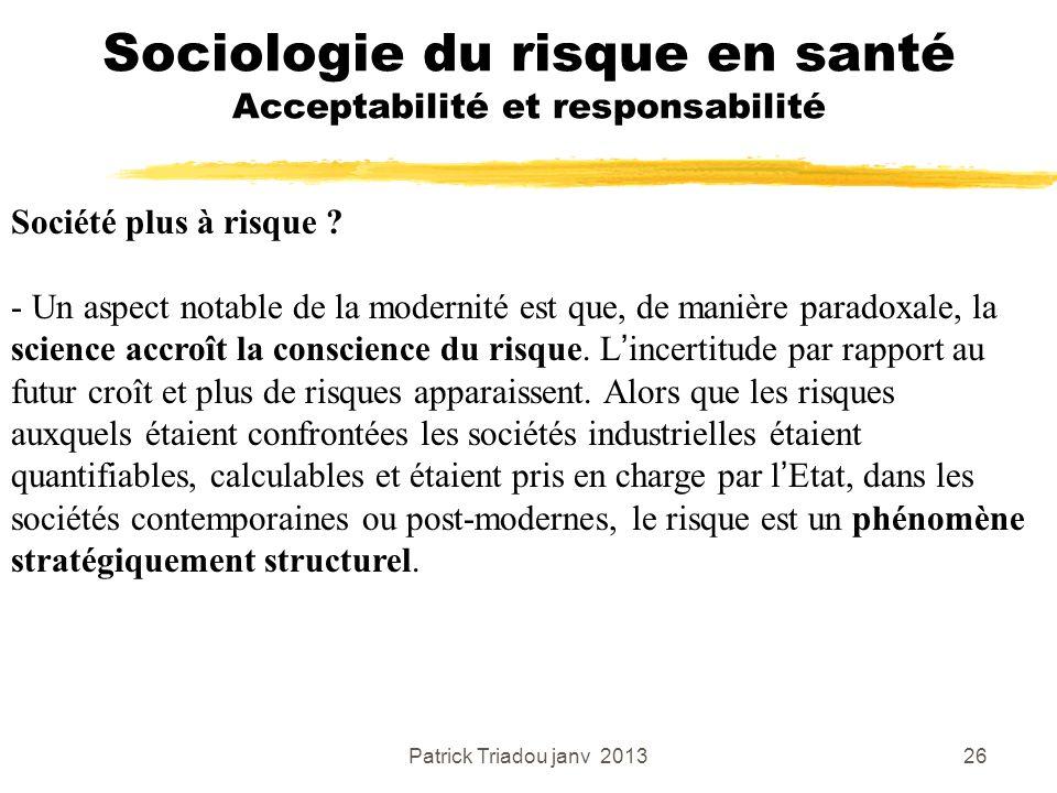 Patrick Triadou janv 201326 Sociologie du risque en santé Acceptabilité et responsabilité Société plus à risque ? - Un aspect notable de la modernité