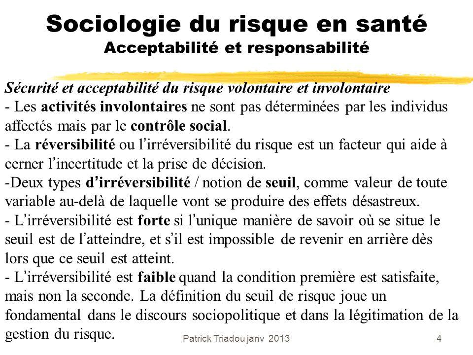 Patrick Triadou janv 20134 Sociologie du risque en santé Acceptabilité et responsabilité Sécurité et acceptabilité du risque volontaire et involontair