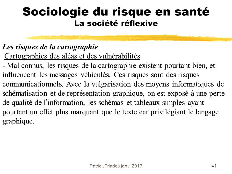 Patrick Triadou janv 201341 Sociologie du risque en santé La société réflexive Les risques de la cartographie Cartographies des aléas et des vulnérabi