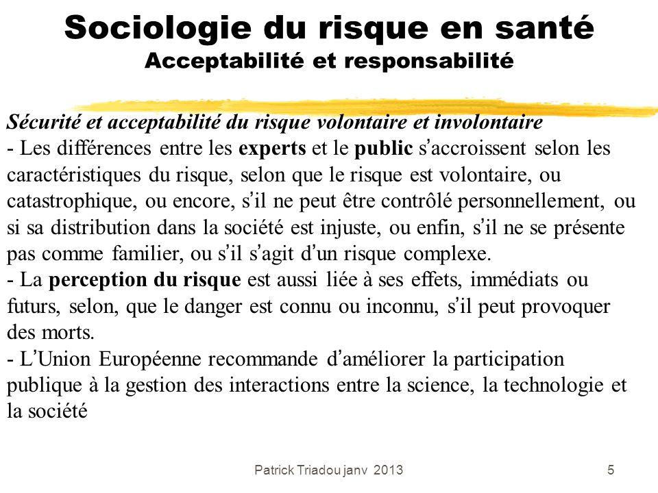 Patrick Triadou janv 20135 Sociologie du risque en santé Acceptabilité et responsabilité Sécurité et acceptabilité du risque volontaire et involontair