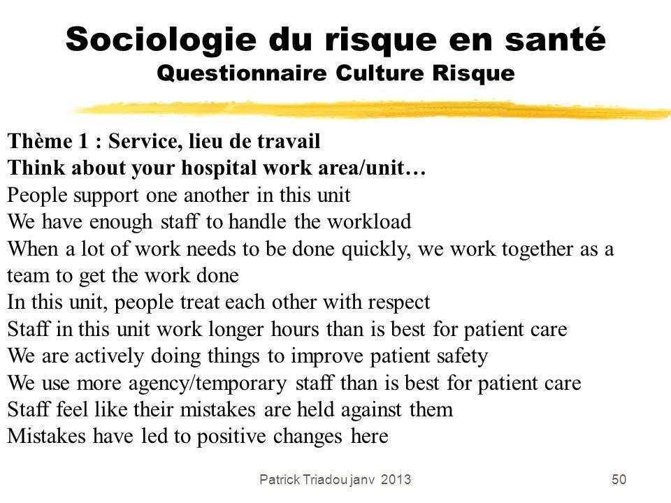 Patrick Triadou janv 201350 Sociologie du risque en santé Questionnaire Culture Risque Thème 1 : Service, lieu de travail Think about your hospital wo