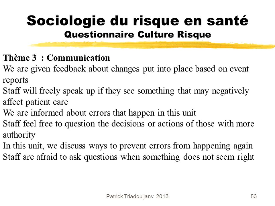 Patrick Triadou janv 201353 Sociologie du risque en santé Questionnaire Culture Risque Thème 3 : Communication We are given feedback about changes put