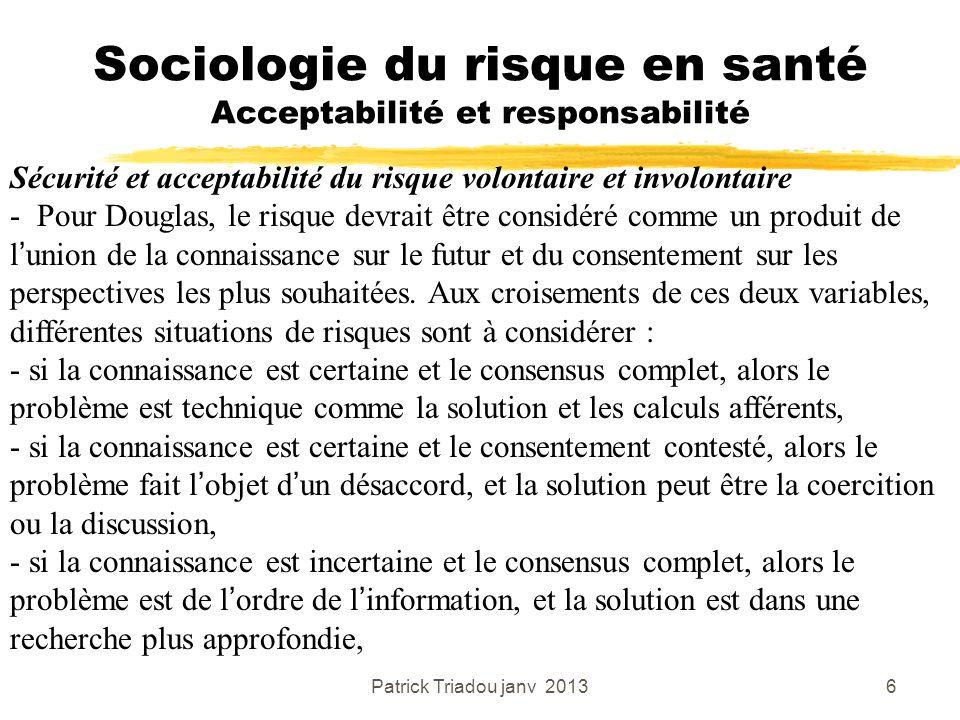 Patrick Triadou janv 20136 Sociologie du risque en santé Acceptabilité et responsabilité Sécurité et acceptabilité du risque volontaire et involontair