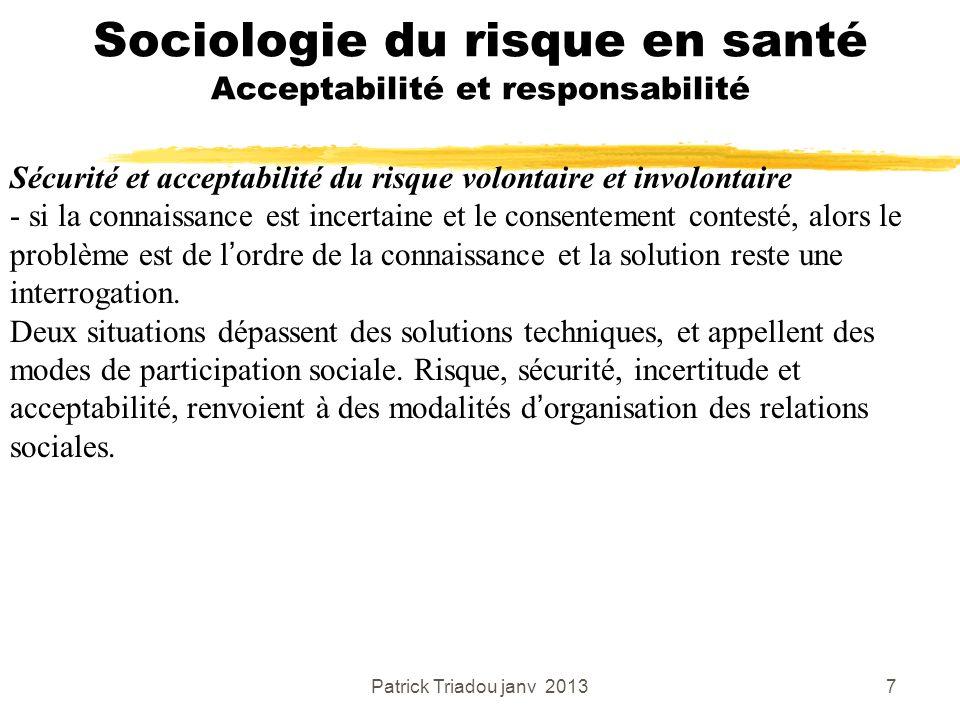 Patrick Triadou janv 20137 Sociologie du risque en santé Acceptabilité et responsabilité Sécurité et acceptabilité du risque volontaire et involontair
