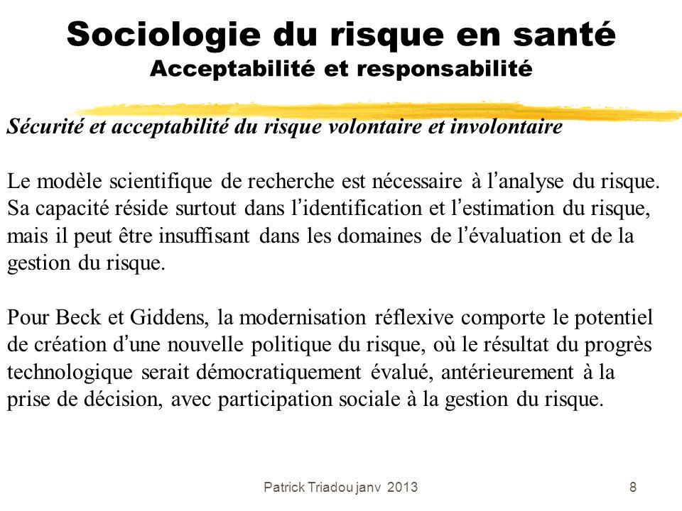 Patrick Triadou janv 20138 Sociologie du risque en santé Acceptabilité et responsabilité Sécurité et acceptabilité du risque volontaire et involontair