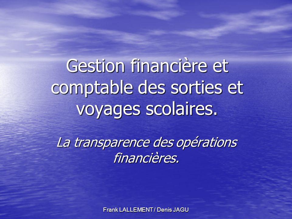 Frank LALLEMENT / Denis JAGU Gestion financière et comptable des sorties et voyages scolaires.
