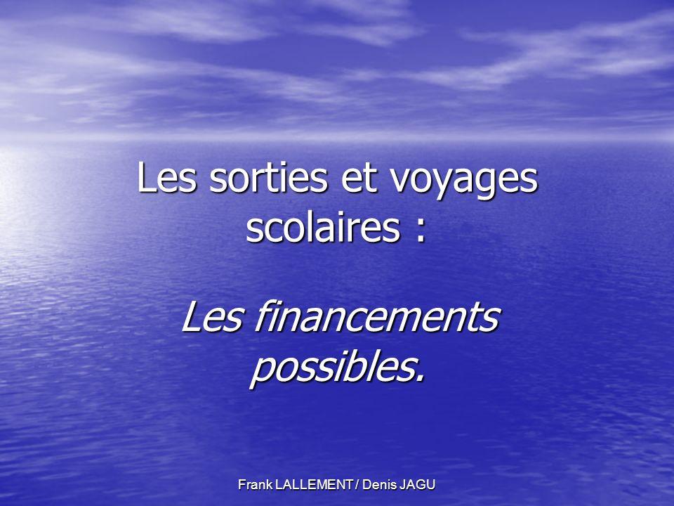 Frank LALLEMENT / Denis JAGU Les sorties et voyages scolaires : Les financements possibles.